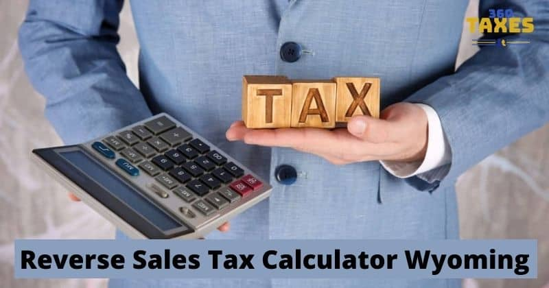 How Does Reverse Sales Tax Calculator Wyoming Work?