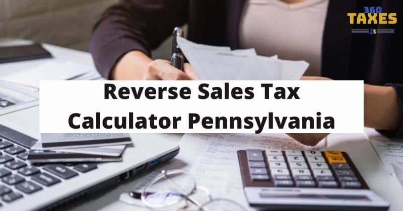 How Does Reverse Sales Tax Calculator Pennsylvania Work?