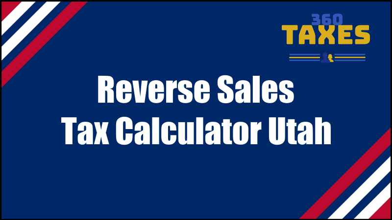How Does Reverse Sales Tax Calculator Utah Work?
