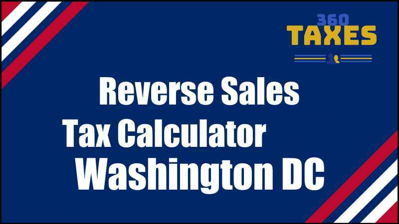 How Does Reverse Sales Tax Calculator Washington DC Work?